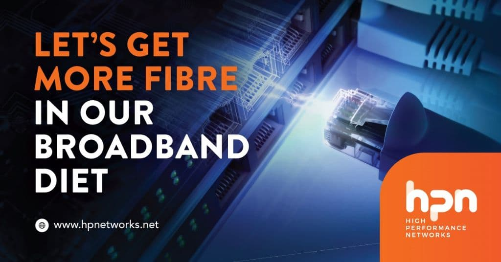 Let's get more Fibre in our broadband diet